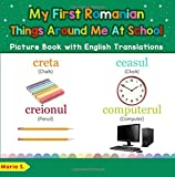My First Romanian Things Around Me at School Picture Book: Bilingual Early Learning & Easy Teaching Romanian Books for Kids: Volume 16 (Teach & Learn Basic Romanian words for Children)