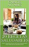 20 RECETAS SALUDABLES: GUIA CON PRACTICAS RECETAS SALUDABLES PARA UNA DIETA BALANCEADA (Spanish Edition)