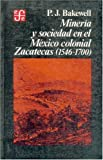 Front cover for the book Minería y sociedad en el México colonial Zacatecas (1546-1700) by P. J. Bakewell