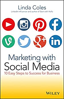 Marketing with Social Media: 10 Easy Steps to Success for Business by [Coles, Linda]