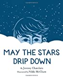 May the Stars Drip Down, Jeremy Chatelain, 1419710249