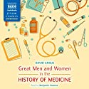 Great Men and Women in the History of Medicine Audiobook by David Angus Narrated by Benjamin Soames