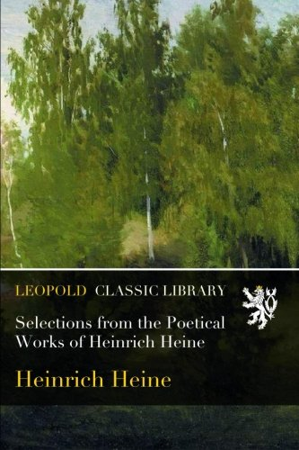 Read Online Selections from the Poetical Works of Heinrich Heine PDF
