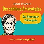 Der schlaue Aristoteles (Das Abenteuer Philosophie) | Arnulf Zitelmann