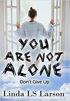You Are Not Alone: Don't Give Up