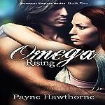 Omega Rising: Dormant Desires, Book 2 | Payne Hawthorne