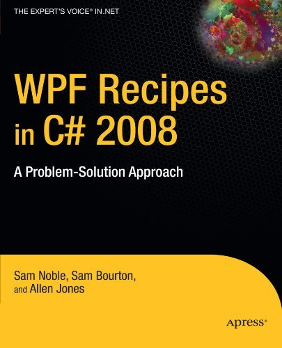 WPF Recipes in C# 2008: A Problem-Solution Approach (Expert's Voice in .NET) by Sam Bourton (2008-09-23)