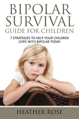 Download Bipolar Survival Guide For Children: 7 Strategies to Help Your Children Cope With Bipolar Today PDF
