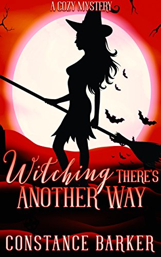 Witching There's Another Way: A Cozy Mystery (The Witchy Women of Coven Grove Book 4) by [Barker, Constance]
