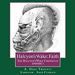 Halcyon's Wake: Faith: The Halcyon's Wake Chronicles, Book 1 | A. Dale Triplett