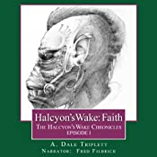 Halcyon's Wake: Faith: The Halcyon's Wake Chronicles, Book 1 | A. Dale Triplett