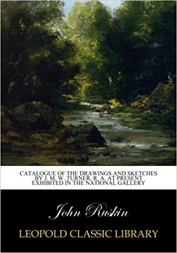 catalogue of the drawings and sketches by j m w turner r a at present exhibited in the national gallery