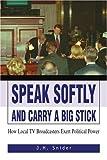 Speak Softly and Carry A Big Stick, J. Snider, 0595347045