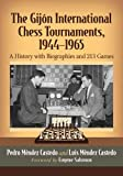The Gijon International Chess Tournaments, 1944-1965: A History With Biographies And 213 Games - Pedro Méndez Castedo Luis Méndez Castedo Foreword By Eugene Salomon