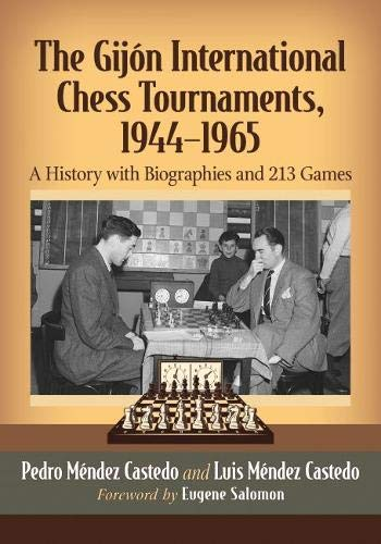 The Gijon International Chess Tournaments, 1944-1965: A History With Biographies And 213 Games - Pedro Méndez Castedo, Luis Méndez Castedo, Foreword By Eugene Salomon