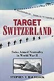 Target Switzerland: Swiss Armed Neutrality In World War II - ebook