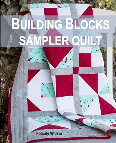 Building Blocks Sampler Quilt: A Quilting for Beginners Quilt Pattern & Tutorial Easy Free Sewing Patterns