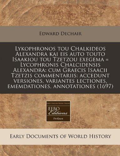 Read Online Lykophronos tou Chalkideos Alexandra kai eis auto touto Isaakiou tou Tzetzou exegema = Lycophronis Chalcidensis Alexandra: cum Graecis Isaacii Tzetzis ... annotationes (1697) (Latin Edition) PDF