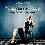 Waiting for the Chorus: A Novella | Janel Peru