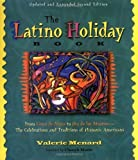 The Latino Holiday Book: From Cinco de Mayo to Dia de los Muertos--the Celebrations and Traditions of Hispanic-Americans