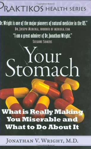 Your Stomach: What is Really Making You Miserable and What to Do About It (Praktikos Health Series)