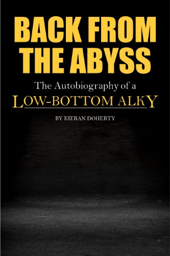 BACK FROM THE ABYSS: The Autobiography of a Low-Bottom Alky