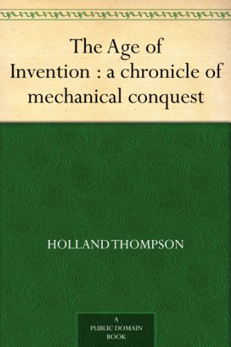 The Age of Invention : a chronicle of mechanical conquest