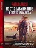 Noctis Labyrinthus Il giorno della sfida (Odissea Digital Fantascienza) (Italian Edition)
