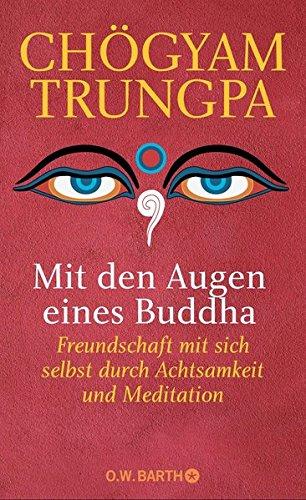 Mit den Augen eines Buddha: Freundschaft mit sich selbst durch Achtsamkeit und Meditation