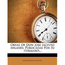 Obras de Don Jose Jacinto Milanes: Publicadas Por Su Hermano... (Spanish Edition)