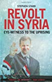 Revolt in Syria : Eye-Witness to the Uprising, Starr, Stephen, 0231704208