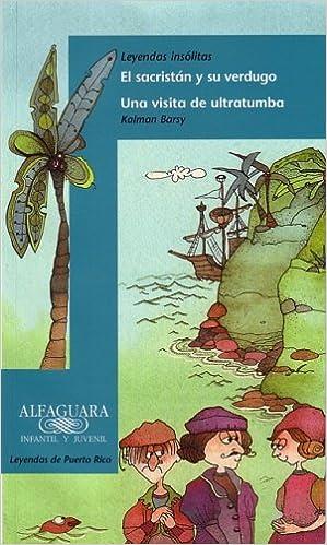 Leyendas Insolitas: El Sacristan y su Verdugo/Una Visita de Ultratumba Alfaguara Infantil y Juvenil: Amazon.es: Kalman Barsy, Nancy Fiorini: Libros