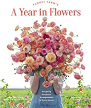 Floret Farm's A Year in Flowers: Designing Gorgeous Arrangements for Every Season (Flower Arranging Book,