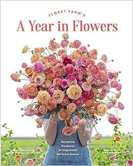 Floret Farm S A Year In Flowers Designing Gorgeous Arrangements