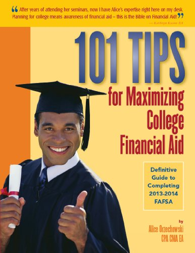 101 Tips for Maximizing College Financial Aid: Definitive Guide to Completing 2013-2014 FAFSA
