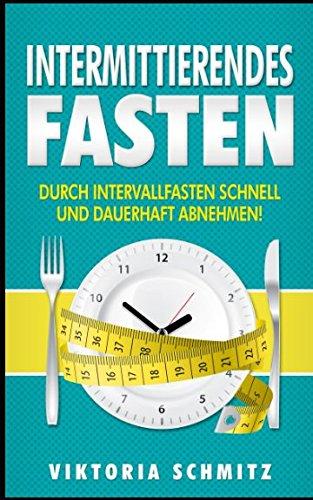 Intermittierendes Fasten: Durch Intervallfasten schnell und dauerhaft abnehmen!