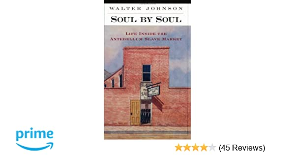 Soul by soul life inside the antebellum slave market walter soul by soul life inside the antebellum slave market walter johnson 9780674005396 amazon books fandeluxe Gallery