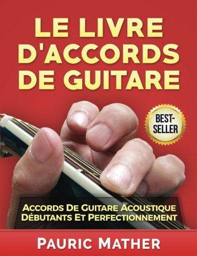 Le Livre D'Accords De Guitare: Accords De Guitare Acoustique - Dbutants Et Perfectionnement (French Edition)