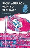 Lucie Aubrac : Non au nazisme by Maria Poblete (2008-02-28)
