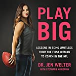 Play Big: Lessons in Being Limitless from the First Woman to Coach in the NFL | Jen Welter,Stephanie Krikorian