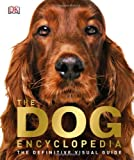 The Dog Encyclopedia, Dorling Kindersley Publishing Staff, 1465408444