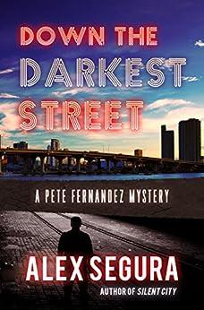 Down the Darkest Street: (Pete Fernandez Book 2) by [Segura, Alex, Segura, Alex]