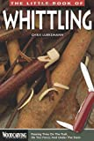Little Book of Whittling, The: Passing Time on the trail, on the Porch, and Under the Stars (Woodcarving Illustrated Books)