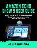 AMAZON ECHO SHOW 5 USER GUIDE: Quick Tips & Tricks