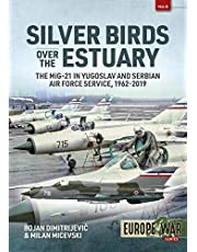 Silver Birds over the Estuary: The MiG-21 in Yugoslav and Serbian Air Force service, 1962-2019