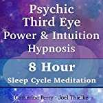 Psychic Third Eye Power & Intuition Hypnosis: 8 Hour Sleep Cycle Meditation | Joel Thielke,Catherine Perry