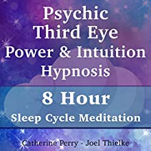 Psychic Third Eye Power & Intuition Hypnosis: 8 Hour Sleep Cycle Meditation Speech by Joel Thielke, Catherine Perry Narrated by Catherine Perry