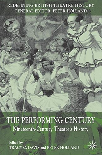 The Performing Century: Nineteenth-Century Theatre's History (Redefining British Theatre History)