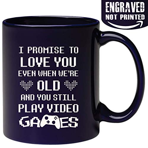 Engraved Ceramic Coffee Mug - I PROMISE TO LOVE YOU EVEN WHEN WE'RE OLD AND YOU STILL PLAY VIDEO GAME Novelty Gift for Men, Women]()