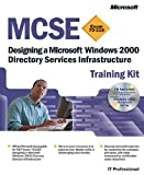 img - for MCSE Training Kit (Exam 70-219): Designing a Microsoft  Windows  2000 Directory Services Infrastructure: Designing a Microsoft Windows 2000 Directory Services Infrastructure (MCSE Training Kits) book / textbook / text book